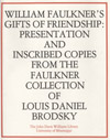 thumbnail of illiam Faulkner's Gifts of Friendship: Presentation and Inscribed Copies from the Collection of Louis Daniel Brodsky publication