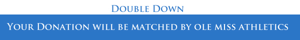 Double Down - your donation will be matched by Ole Miss Athletics